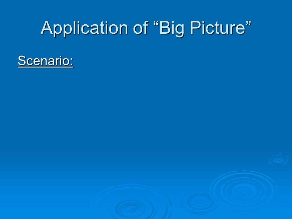 Application of Big Picture Scenario: