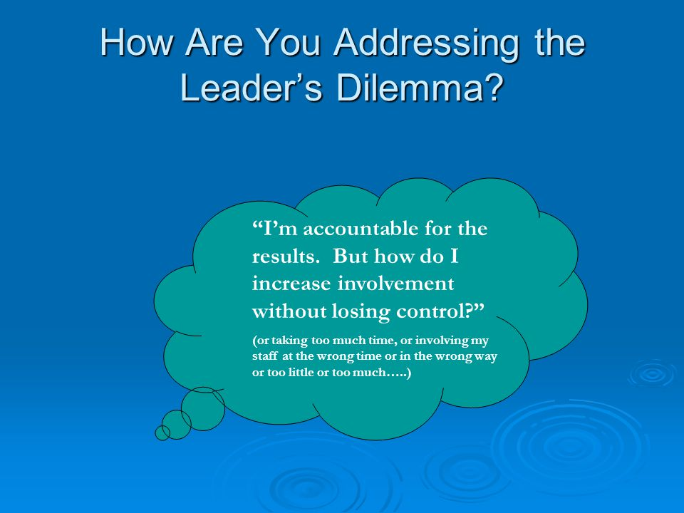 How Are You Addressing the Leader's Dilemma. I'm accountable for the results.