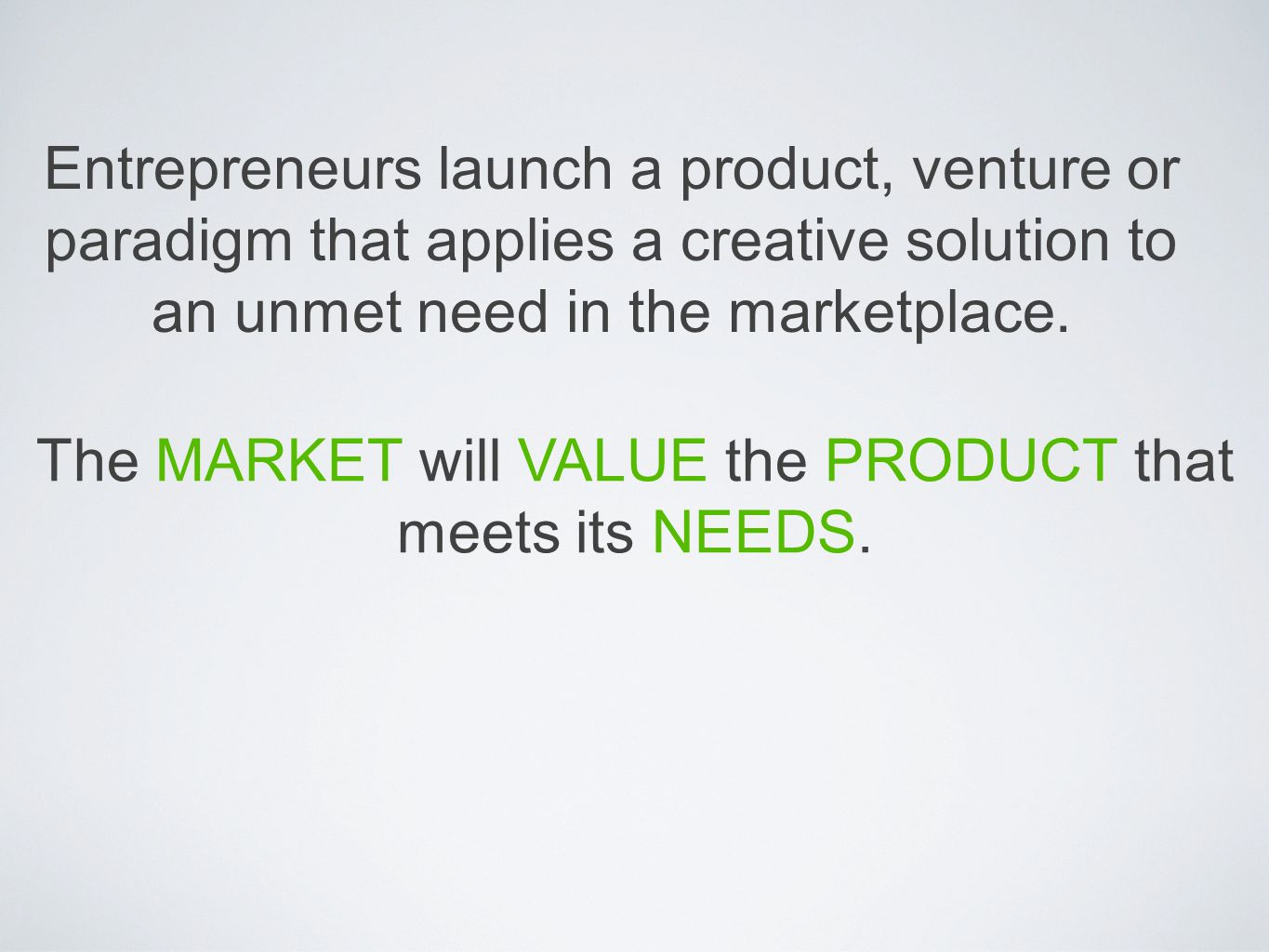 Entrepreneurs launch a product, venture or paradigm that applies a creative solution to an unmet need in the marketplace. The MARKET will VALUE the PR