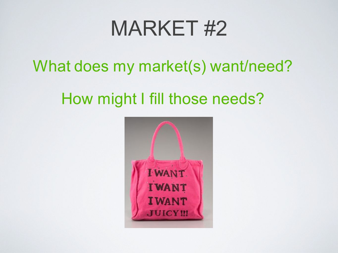 MARKET #2 What does my market(s) want/need? How might I fill those needs?