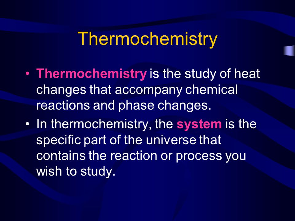 Thermochemistry Everything in the universe other than the system is considered the surroundings.