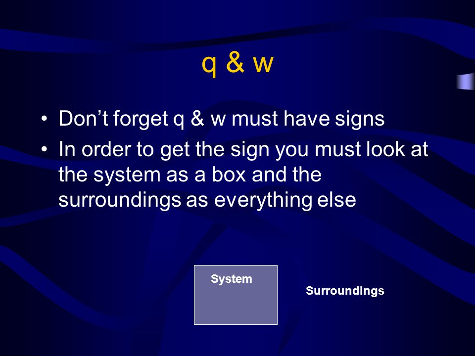 q & w Anything going INTO the box will be + Anything going OUT of the box will be – + -