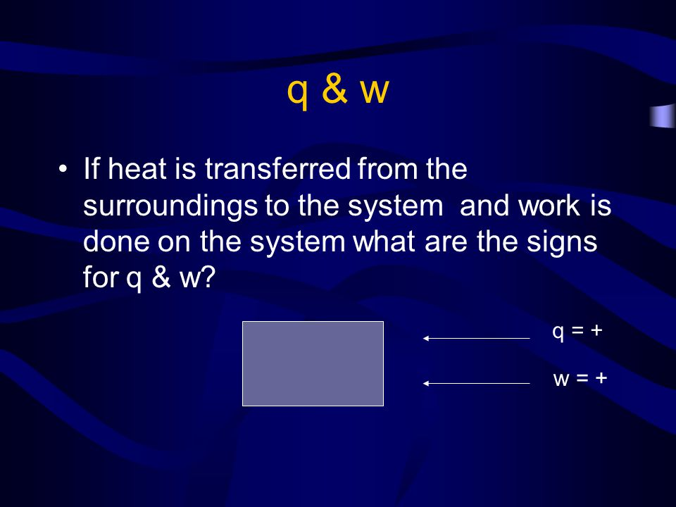 q & w If heat is lost to the surroundings and work is done on the system what are the signs for q & w.