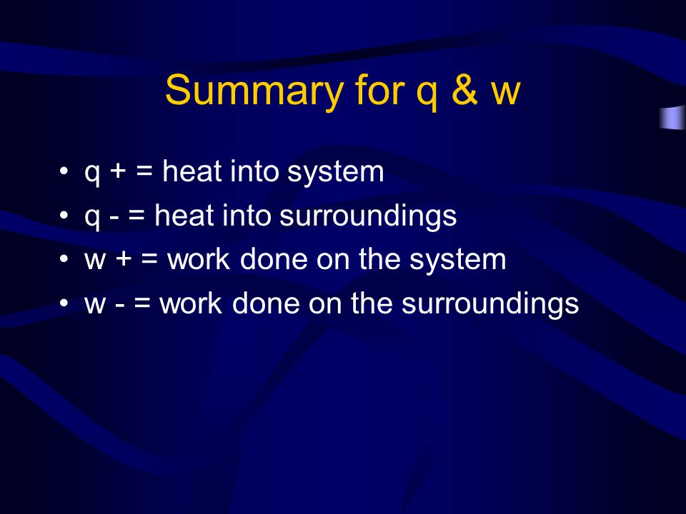 Examples A system loses 1150 J of heat to the surroundings and does 480 J of work on the surroundings.