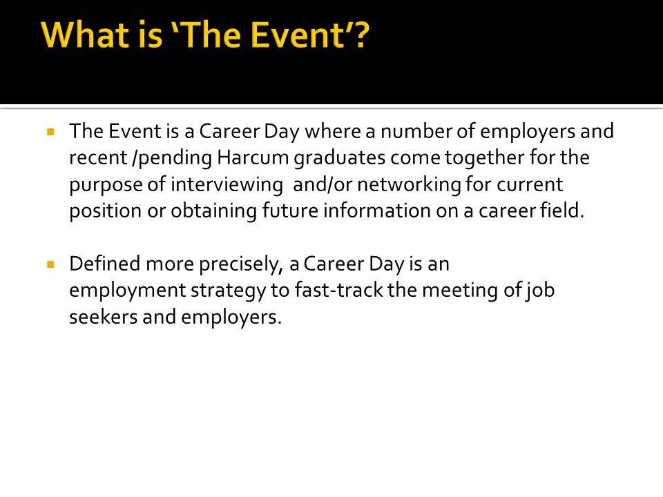  The Event is a Career Day where a number of employers and recent /pending Harcum graduates come together for the purpose of interviewing and/or netw