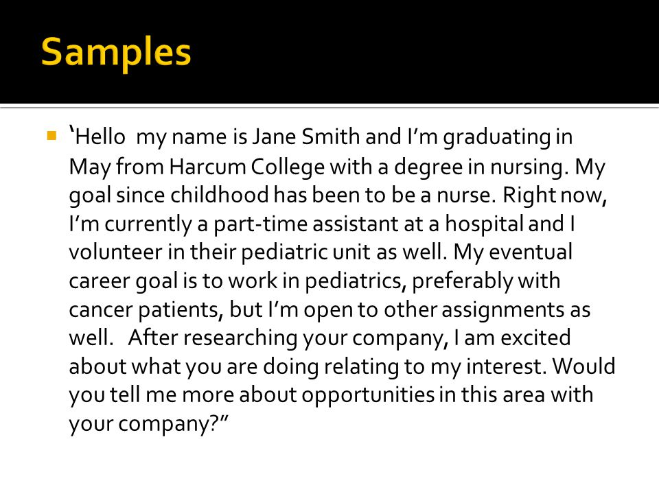  ' Hello my name is Jane Smith and I'm graduating in May from Harcum College with a degree in nursing. My goal since childhood has been to be a nurse