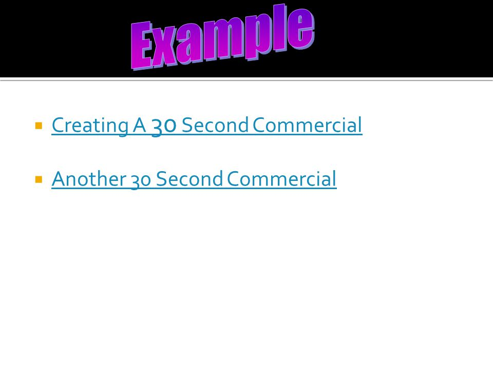  Creating A 30 Second Commercial Creating A 30 Second Commercial  Another 30 Second Commercial Another 30 Second Commercial