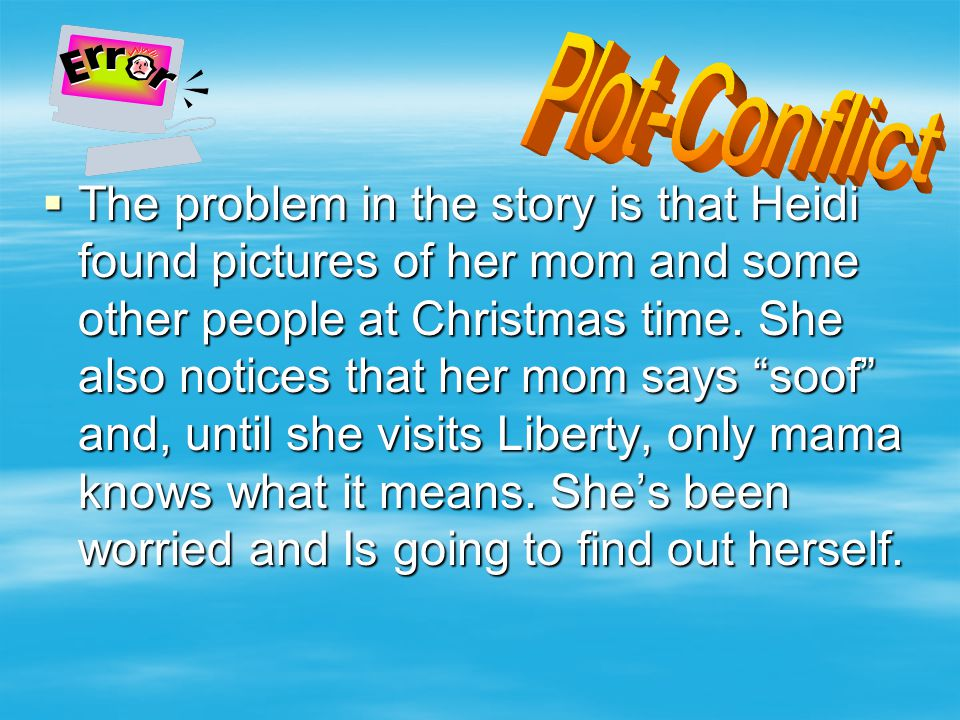 """ The problem in the story is that Heidi found pictures of her mom and some other people at Christmas time. She also notices that her mom says """"soof"""""""