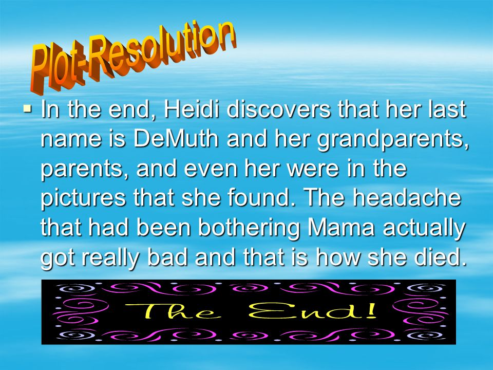  In the end, Heidi discovers that her last name is DeMuth and her grandparents, parents, and even her were in the pictures that she found. The headac