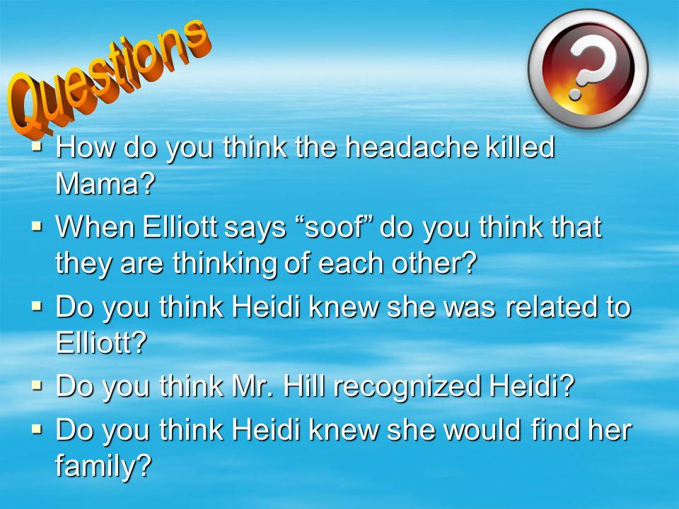  How do you think the headache killed Mama.