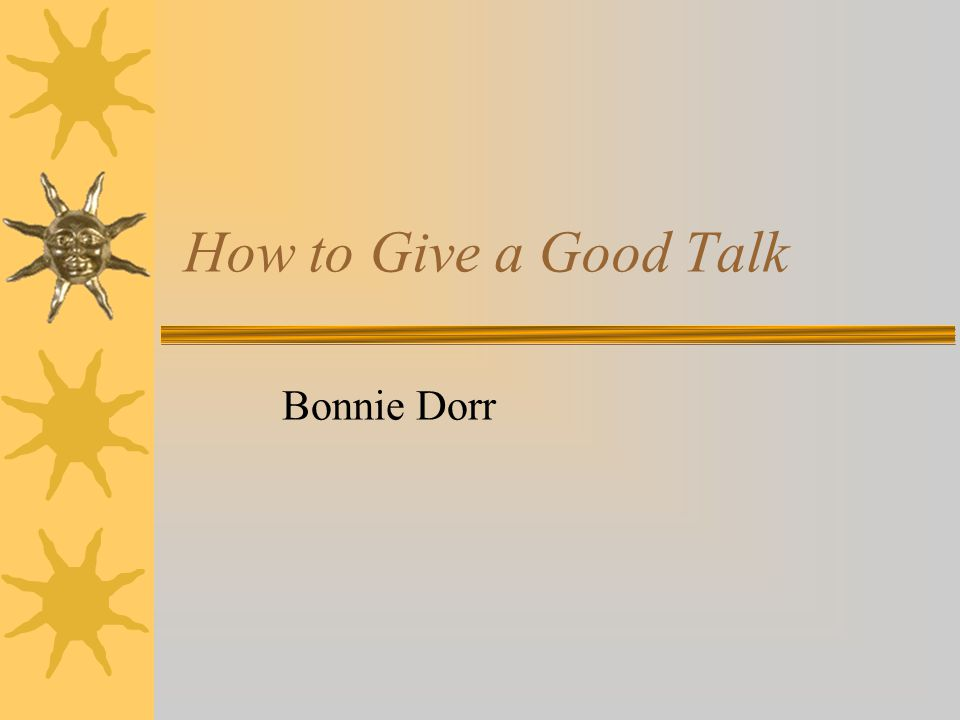 How to Give a Good Talk Bonnie Dorr