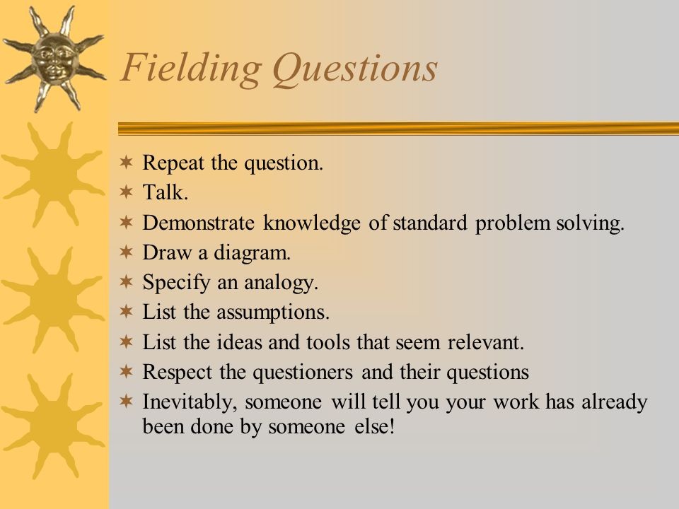 Fielding Questions  Repeat the question.  Talk.