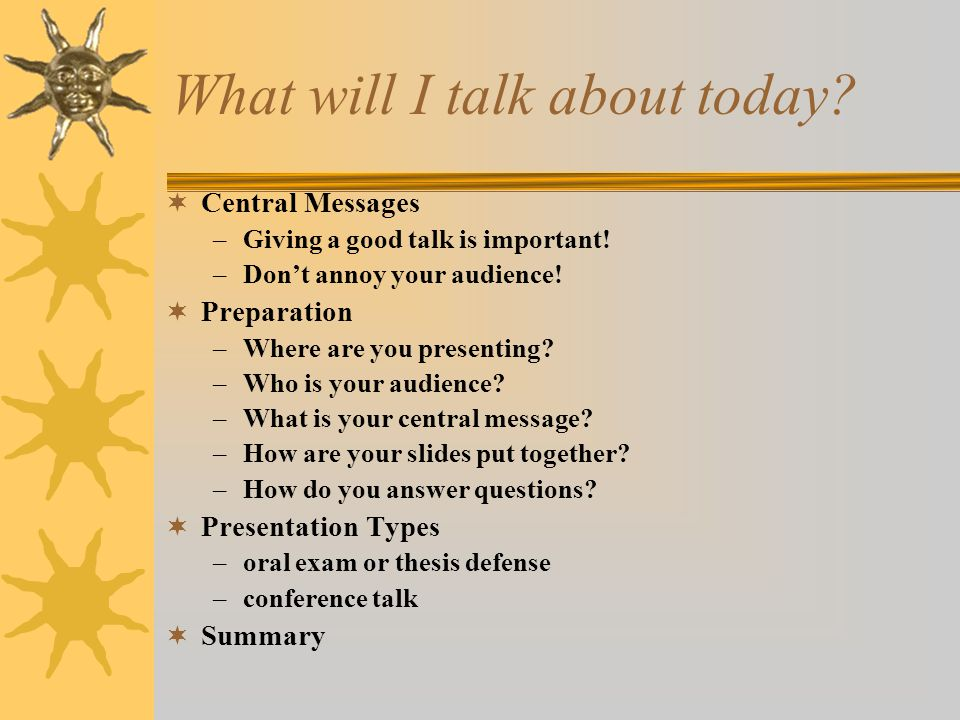 What will I talk about today.  Central Messages –Giving a good talk is important.