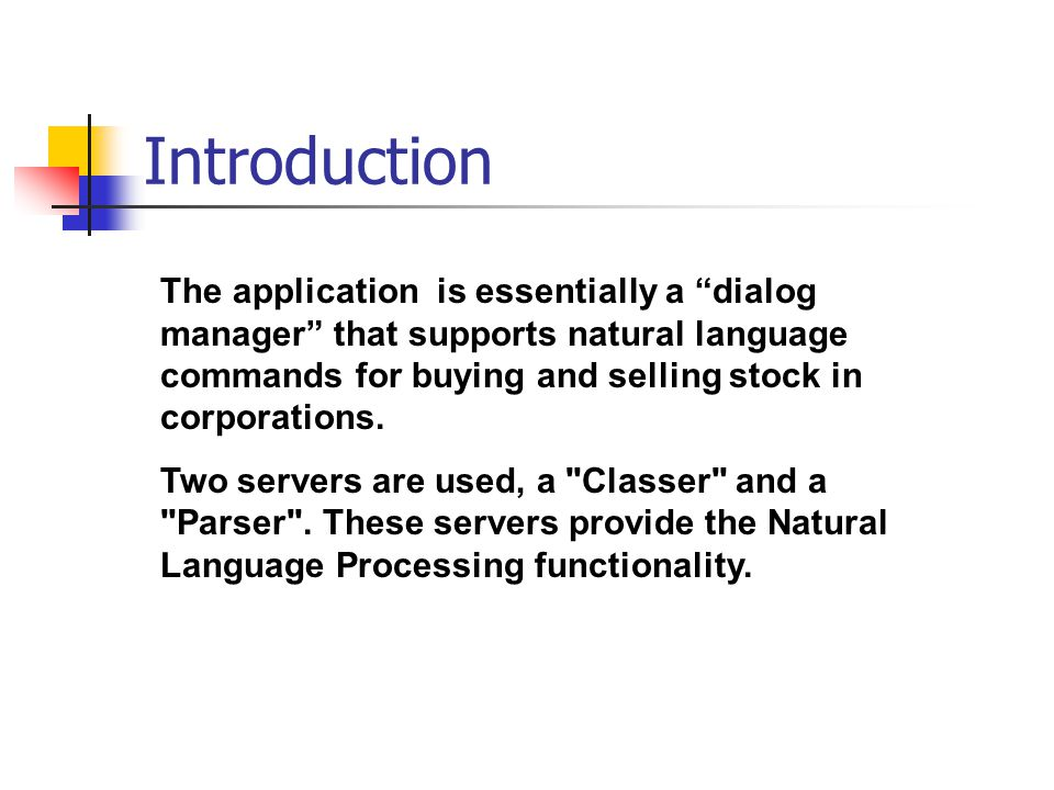 Introduction The application is essentially a dialog manager that supports natural language commands for buying and selling stock in corporations.