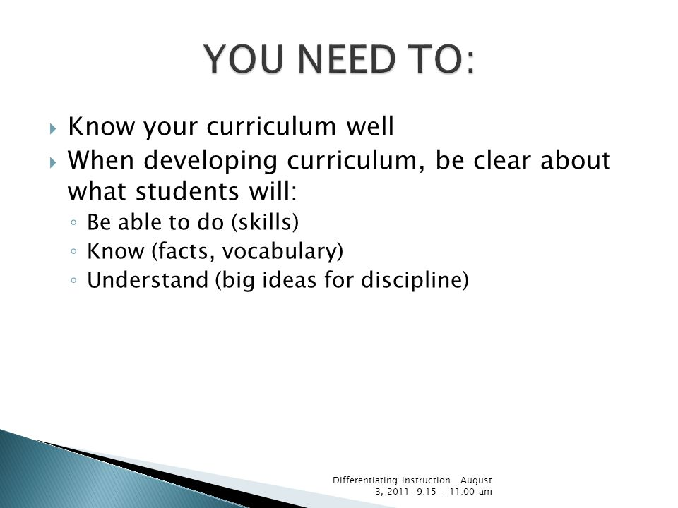  Know your curriculum well  When developing curriculum, be clear about what students will: ◦ Be able to do (skills) ◦ Know (facts, vocabulary) ◦ Und