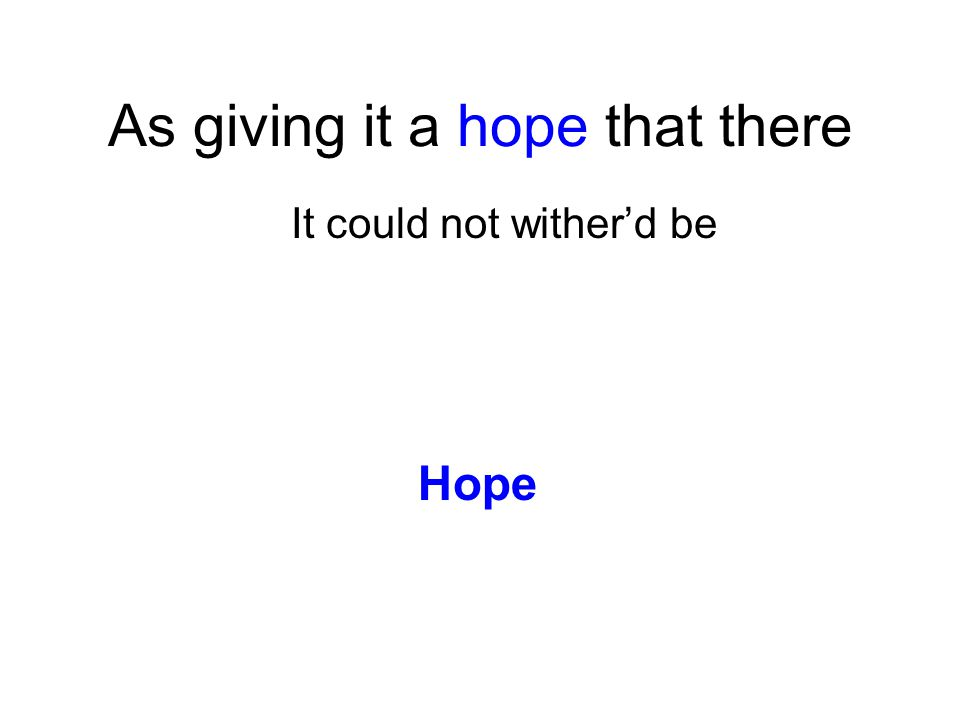 As giving it a hope that there It could not wither'd be Hope