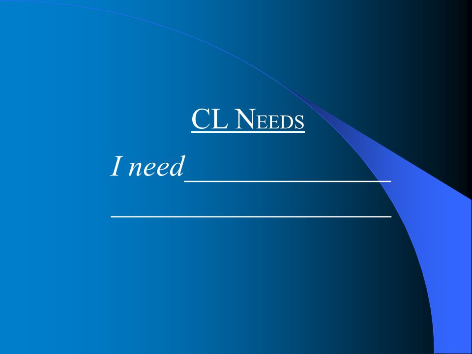 CL N EEDS I need______________ ___________________
