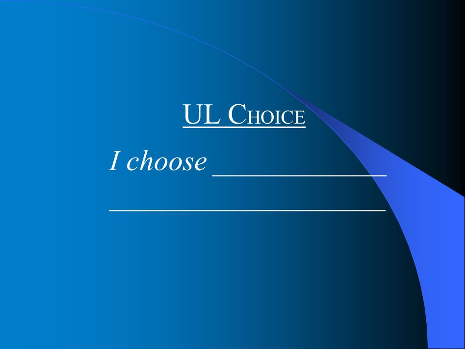 UL C HOICE I choose ____________ ___________________