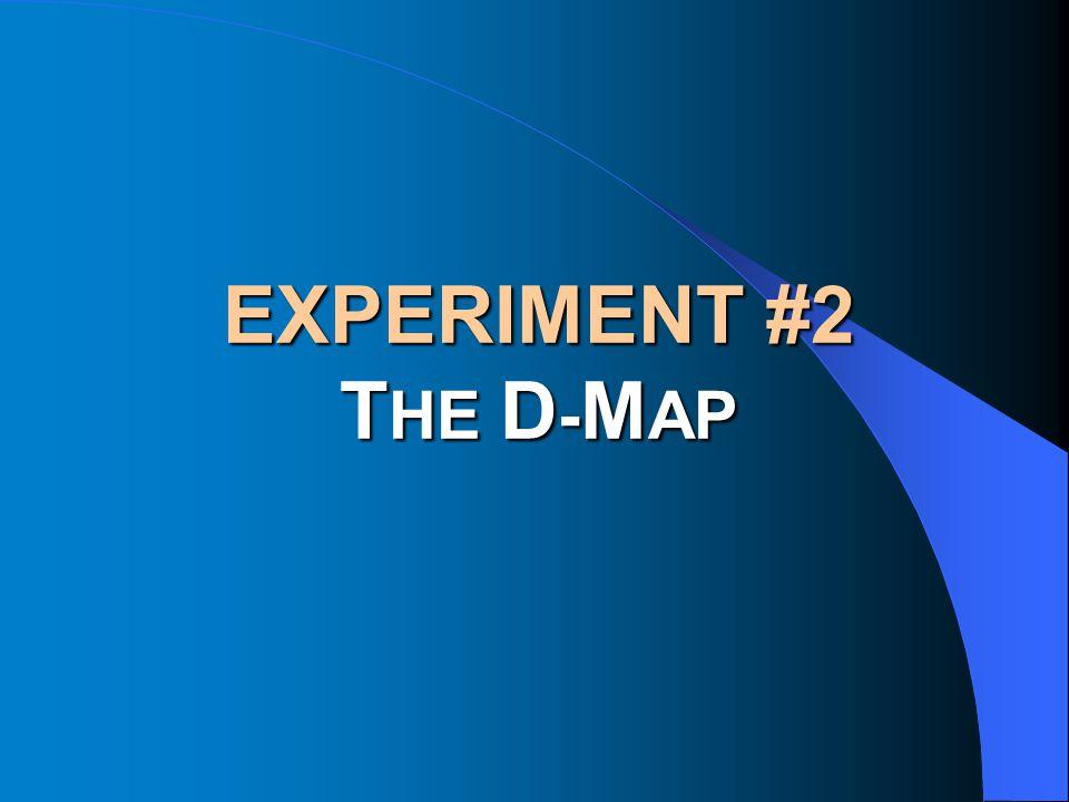EXPERIMENT #2 T HE D - M AP