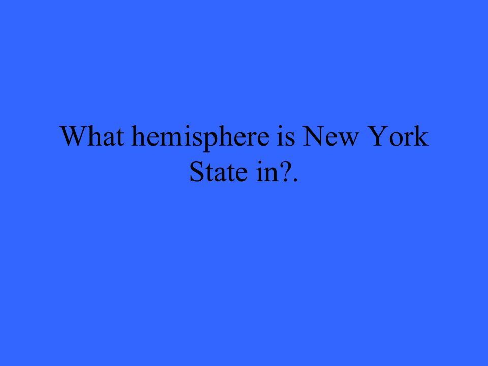 What hemisphere is New York State in?.
