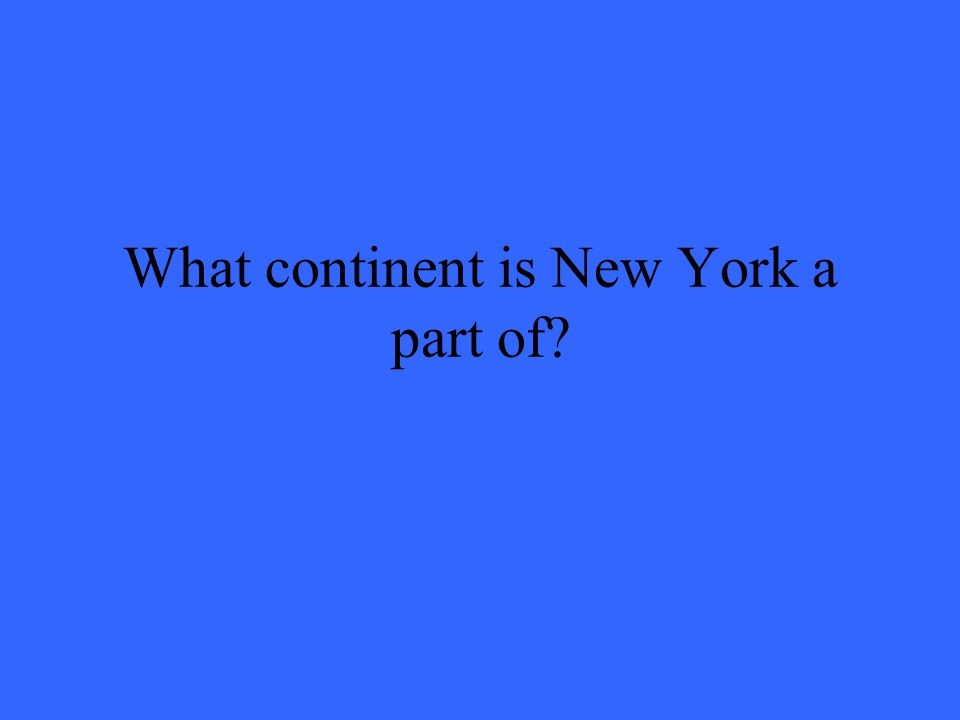 What continent is New York a part of?