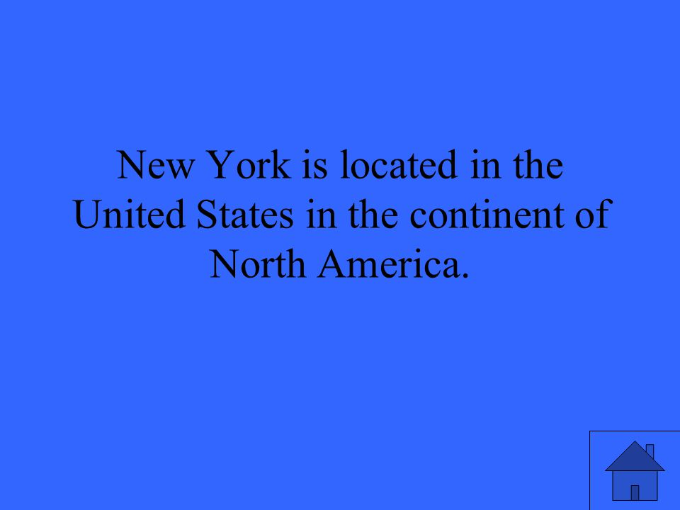 New York is located in the United States in the continent of North America.