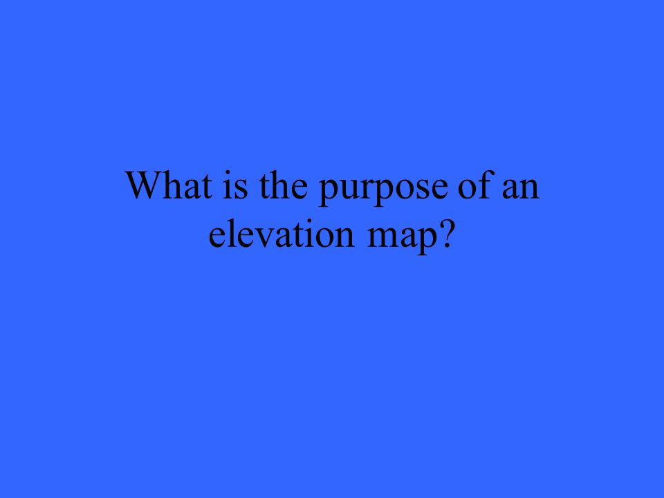 What is the purpose of an elevation map?