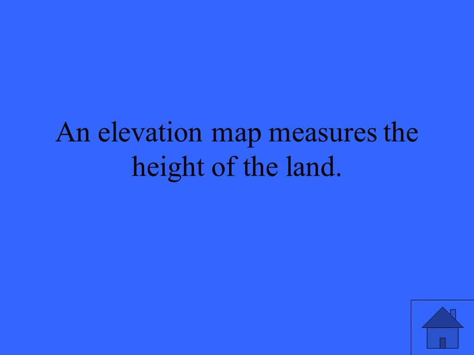 An elevation map measures the height of the land.