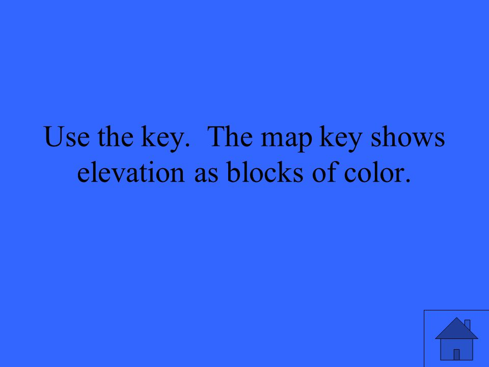 Use the key. The map key shows elevation as blocks of color.