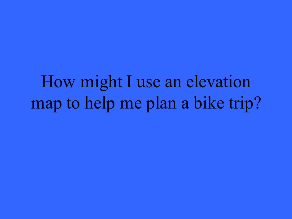 How might I use an elevation map to help me plan a bike trip?