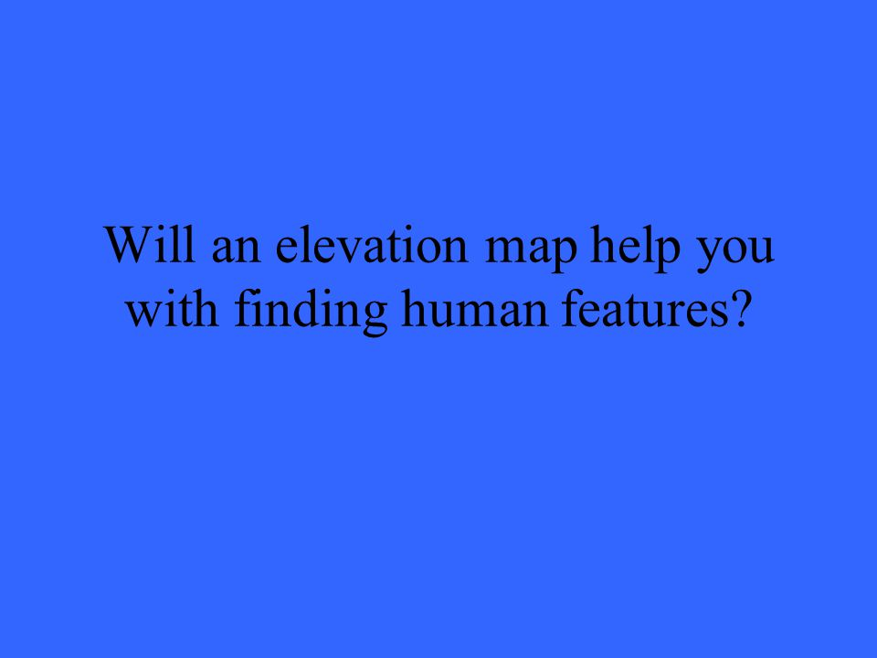 Will an elevation map help you with finding human features?