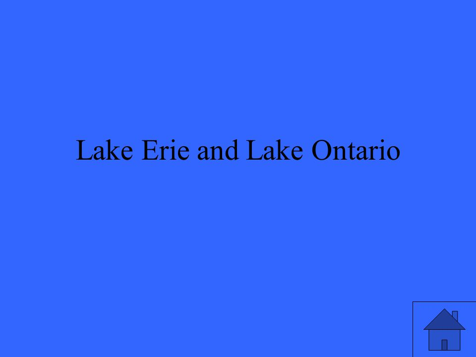 Lake Erie and Lake Ontario
