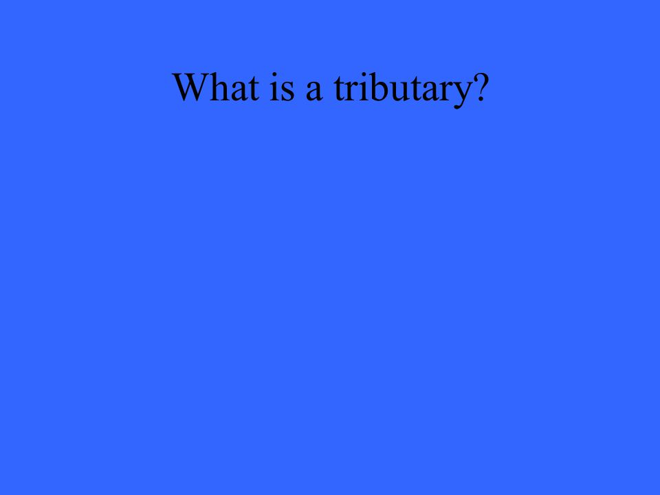 What is a tributary?