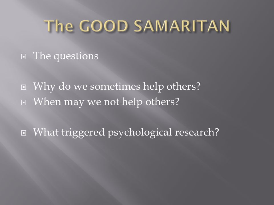  The questions  Why do we sometimes help others.
