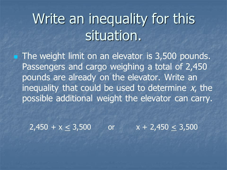 Write an inequality for each situation. Check It Out: Example 1 C. There are at most 10 gallons of gas in the tank. gallons of gas ≤ 10 or x ≤ 10 D. T