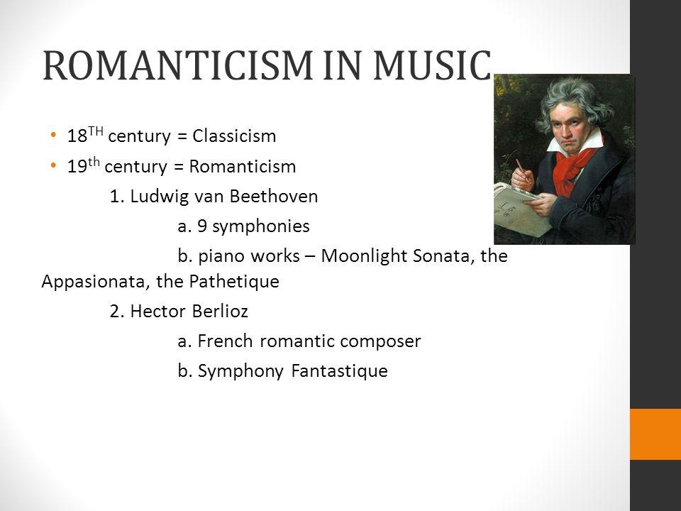 ROMANTICISM IN MUSIC 18 TH century = Classicism 19 th century = Romanticism 1.