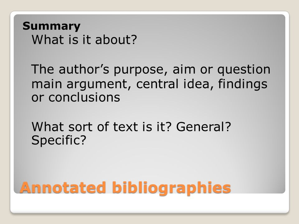 Annotated bibliographies Summary What is it about.