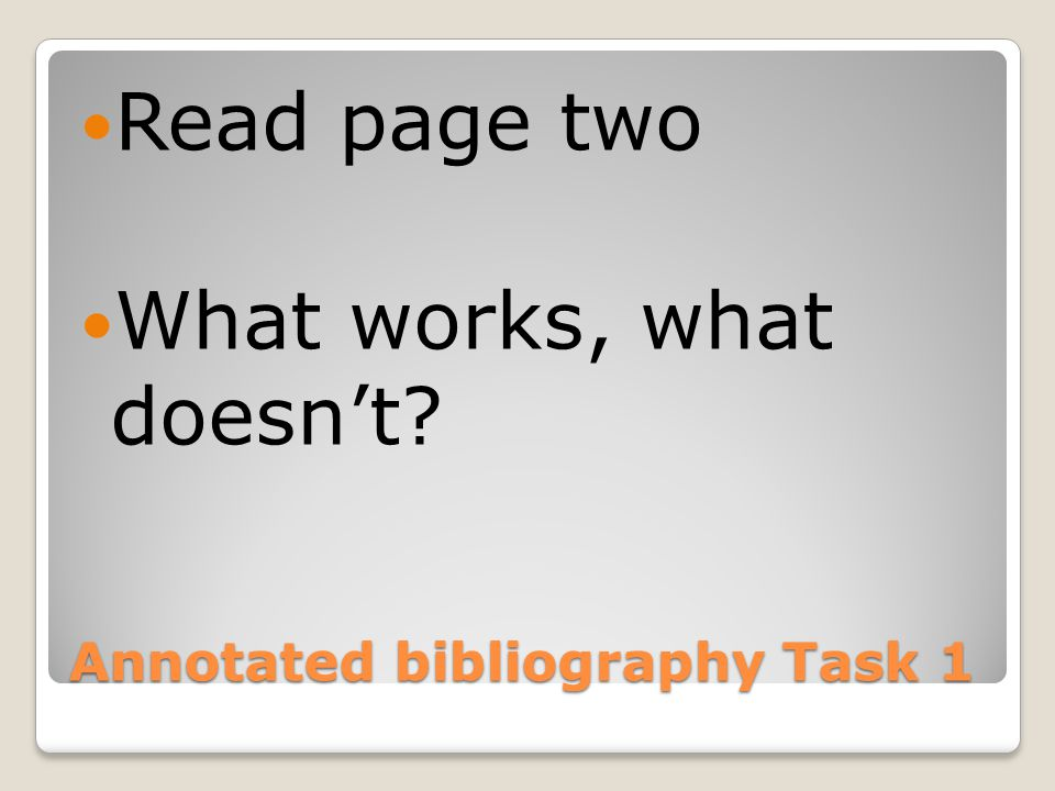 Annotated bibliography Task 1 Read page two What works, what doesn't