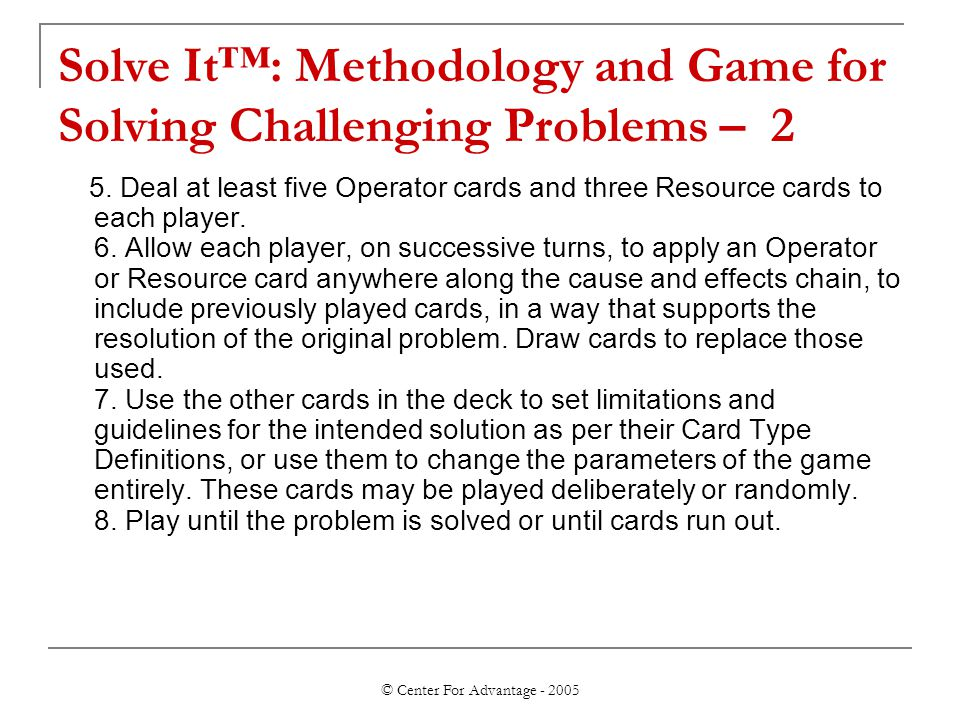 © Center For Advantage - 2005 Solve It™: Methodology and Game for Solving Challenging Problems – 2 5.