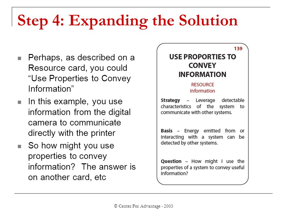 © Center For Advantage - 2005 Step 4: Expanding the Solution Perhaps, as described on a Resource card, you could Use Properties to Convey Information In this example, you use information from the digital camera to communicate directly with the printer So how might you use properties to convey information.