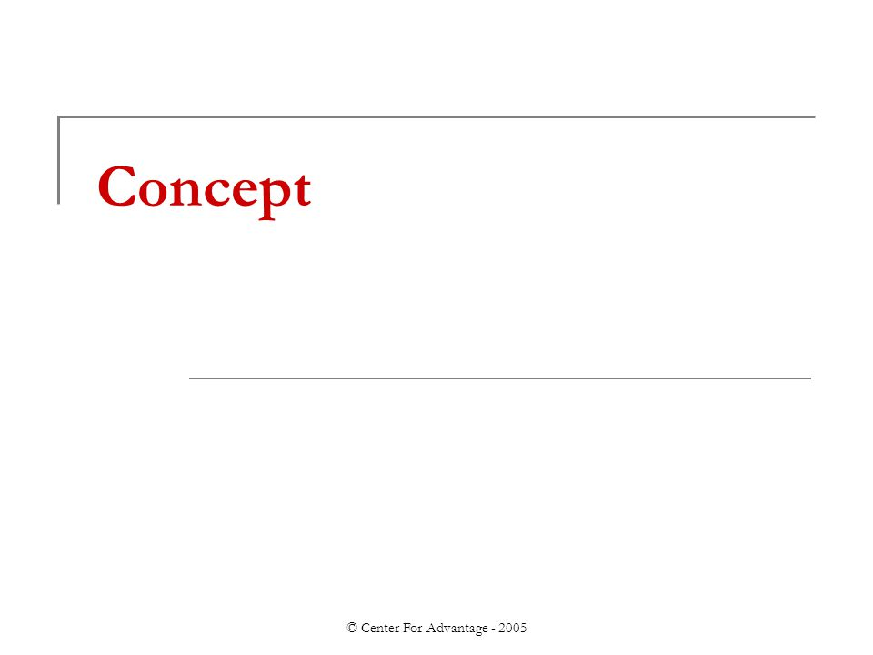 © Center For Advantage - 2005 Concept