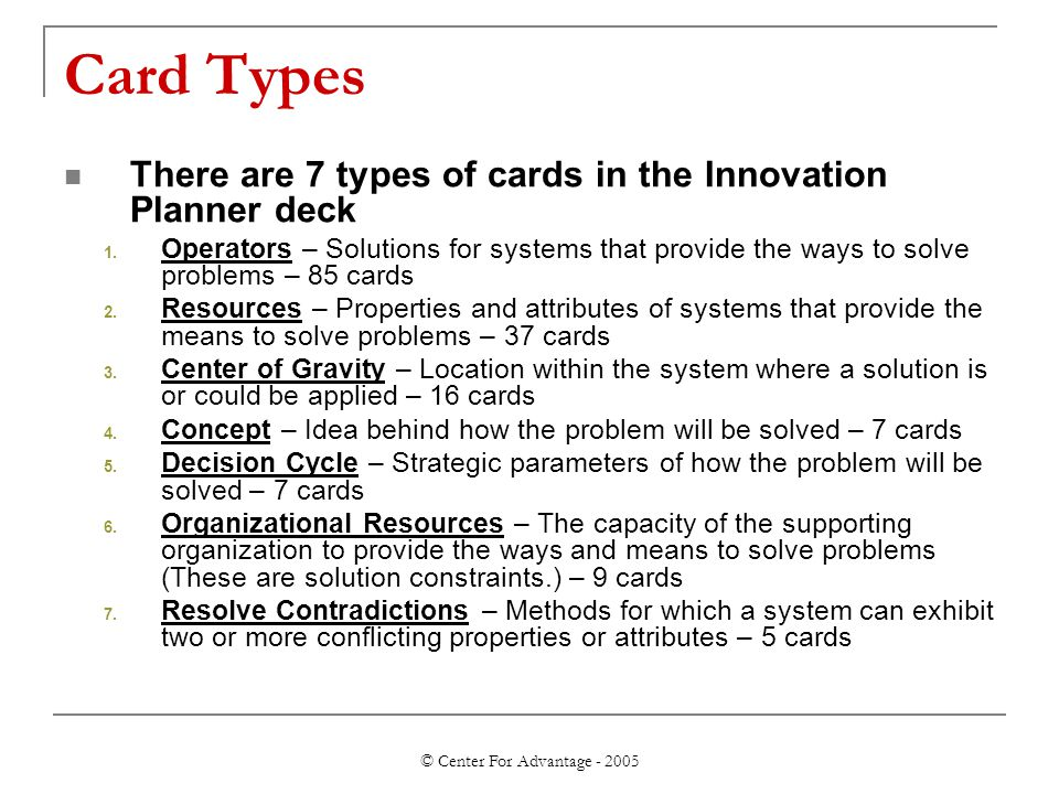 © Center For Advantage - 2005 Card Types There are 7 types of cards in the Innovation Planner deck 1.