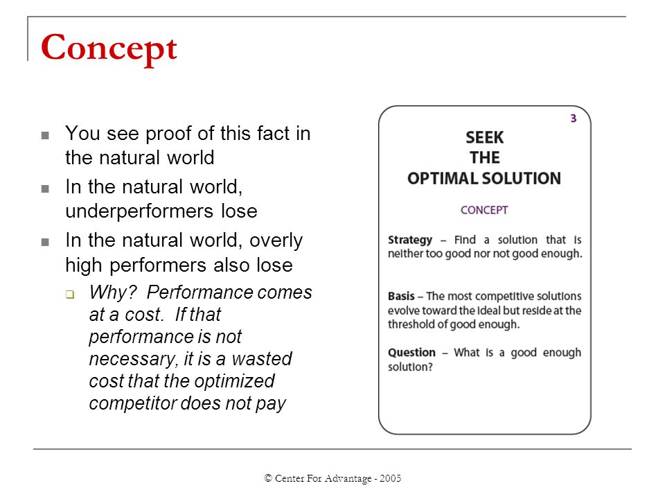 © Center For Advantage - 2005 Concept You see proof of this fact in the natural world In the natural world, underperformers lose In the natural world,
