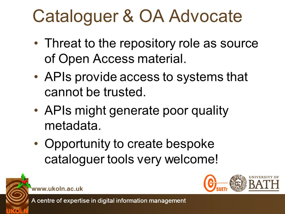 A centre of expertise in digital information management www.ukoln.ac.uk Cataloguer & OA Advocate Threat to the repository role as source of Open Access material.