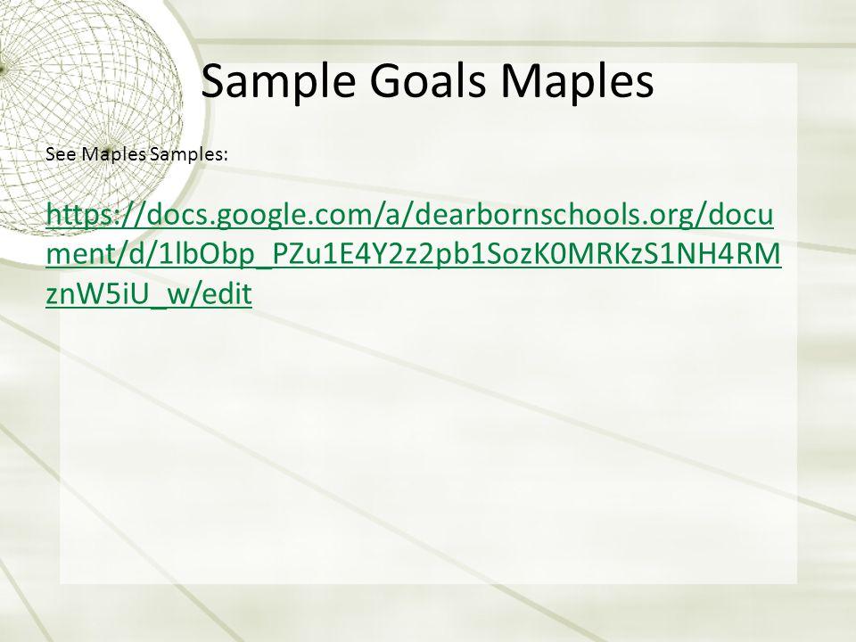 Sample Goals Maples See Maples Samples: https://docs.google.com/a/dearbornschools.org/docu ment/d/1lbObp_PZu1E4Y2z2pb1SozK0MRKzS1NH4RM znW5iU_w/edit