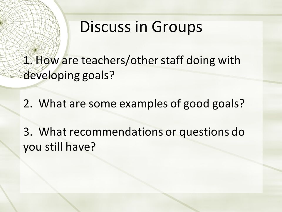 Discuss in Groups 1. How are teachers/other staff doing with developing goals.