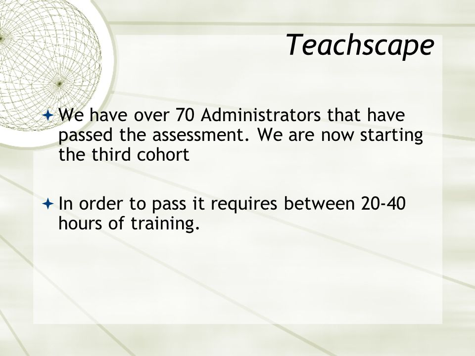 Teachscape  We have over 70 Administrators that have passed the assessment.