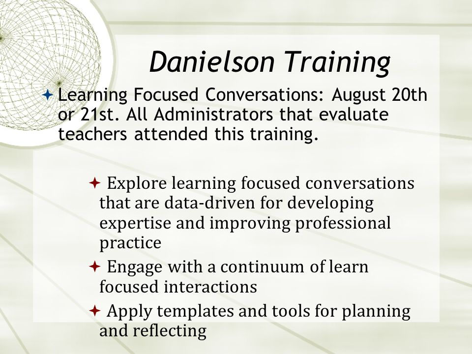 Danielson Training  Learning Focused Conversations: August 20th or 21st.