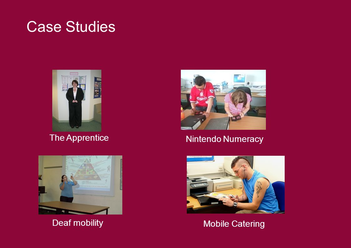 Case Studies The Apprentice Deaf mobility Nintendo Numeracy Mobile Catering