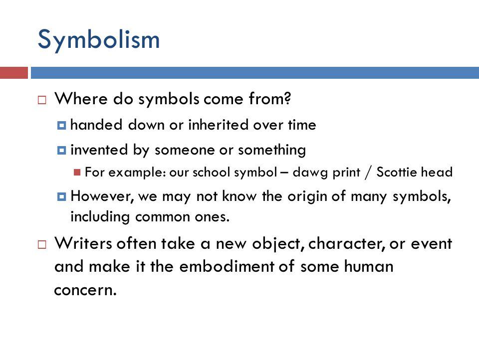 Symbolism  Where do symbols come from.